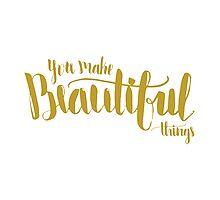 You Make Beautiful Things Photographic Print