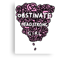 Obstinate Headstrong Girl Canvas Print