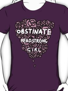Obstinate Headstrong Girl T-Shirt