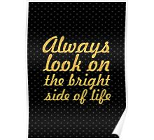 Always look on the bright side of life... Life Inspirational Quote Poster