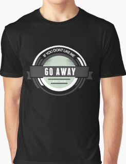 If you dont like me go away funny introvert t-shirts and gifts design Graphic T-Shirt