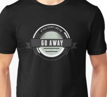 If you dont like me go away funny introvert t-shirts and gifts design Unisex T-Shirt
