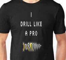 I Drill Like a Pro Unisex T-Shirt