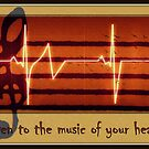 Listen to the music of your heart... by MarieG