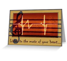 Listen to the music of your heart... Greeting Card
