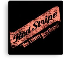 Don't Worry Red Stripe Beer Happy Canvas Print
