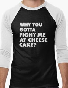 Dont Fight Me at Cheesecake Men's Baseball ¾ T-Shirt