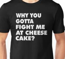 Dont Fight Me at Cheesecake Unisex T-Shirt