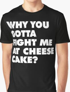 Dont Fight Me at Cheesecake Graphic T-Shirt
