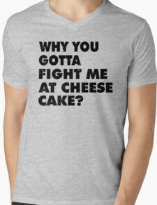 Dont Fight Me at Cheesecake Mens V-Neck T-Shirt