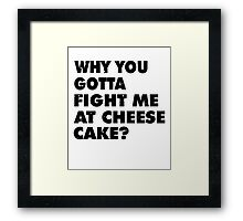 Dont Fight Me at Cheesecake Framed Print