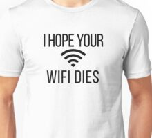 I Hope Your Wi-Fi Dies Unisex T-Shirt