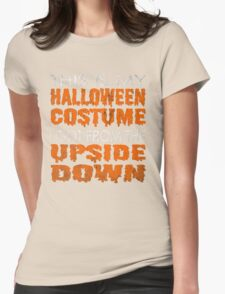 Stranger Things - This is my Halloween Costume I got from the Upside Down  Womens Fitted T-Shirt