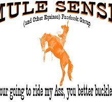 If you are going to ride my ass you better buckle up by MuleSense