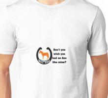 Don't you wish you had an ass like mine Unisex T-Shirt