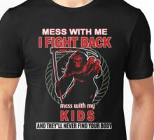 Mess with my Kids Unisex T-Shirt
