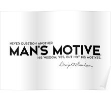 never question another man's motive - eisenhower Poster