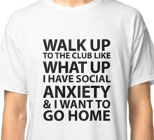 Walk Up To The Club Classic T-Shirt