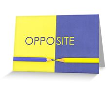 Word OPPOSITE written over Yellow and Violet coloured paper Greeting Card