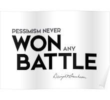 pessimism never won any battle - eisenhower Poster