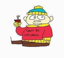 Don't be Cartman alt. merch. Unisex T-Shirt