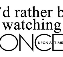 I'd rather be watching Once Upon a Time by colorfulmoniker