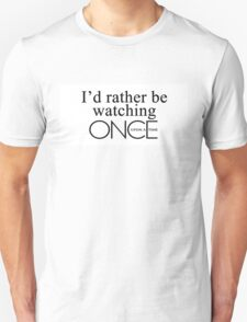 I'd rather be watching Once Upon a Time T-Shirt