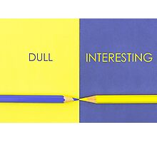 Dull versus Interesting contrast concept Photographic Print
