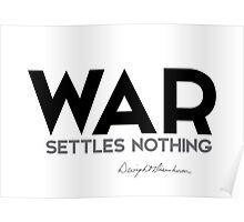 war settles nothing - eisenhower Poster