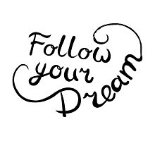 Follow your dream.T-shirt hand lettered calligraphic design.  Photographic Print