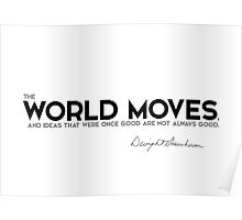 the world moves - eisenhower Poster