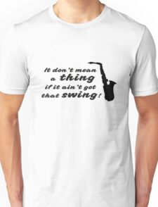 It dont mean a thing Unisex T-Shirt