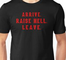 Arrive Raise Hell Leave Unisex T-Shirt