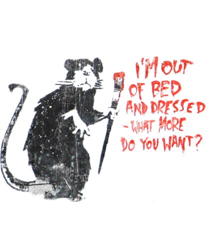 I'm Out Of Bed And Dressed - What More Do You Want? Sticker