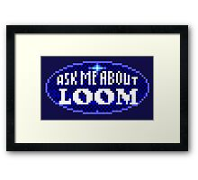 ASK ME ABOUT LOOM - THE SECRET OF MONKEY ISLAND Framed Print