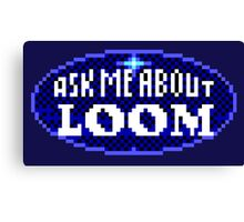 ASK ME ABOUT LOOM - THE SECRET OF MONKEY ISLAND Canvas Print