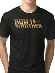 How I met my mother. Tri-blend T-Shirt