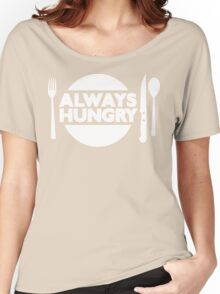 Always Hungry [Dinner] [White] | Stay Hungry Stay Foolish Shirts Women's Relaxed Fit T-Shirt
