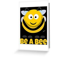 Be A Bee Cool Cute Funny Cartoon T-Shirts and Gifts Greeting Card
