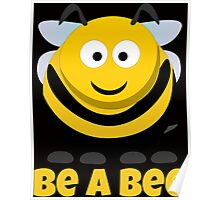 Be A Bee Cool Cute Funny Cartoon T-Shirts and Gifts Poster