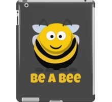 Be A Bee Cool Cute Funny Cartoon T-Shirts and Gifts iPad Case/Skin