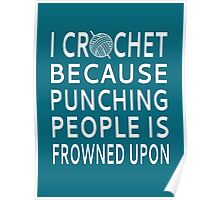 I Crochet Because Punching People Is Frowned Upon Poster