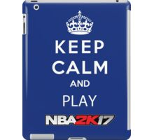 KEEP CALM AND PLAY NBA 2K17 iPad Case/Skin