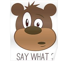 Cool Cute Cartoon Funny Bear Confused Say What T-Shirts and Gifts Poster