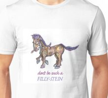 Don't be such a Filly-Stein! Unisex T-Shirt