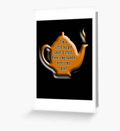 NURSERY RHYME, TEA, TEA POT,  Cuppa, I'm a little tea pot, short & stout, here is my handle, here is my spout. Childs poem Greeting Card