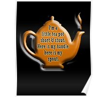 NURSERY RHYME, TEA, TEA POT,  Cuppa, I'm a little tea pot, short & stout, here is my handle, here is my spout. Childs poem Poster