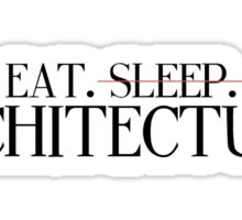 Eat, Sleep, Architecture 2 Sticker