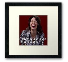 Janice: machine-gun-fire-like laughter  Framed Print