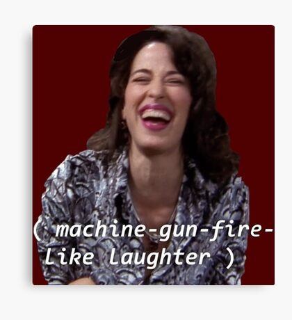 Janice: machine-gun-fire-like laughter  Canvas Print